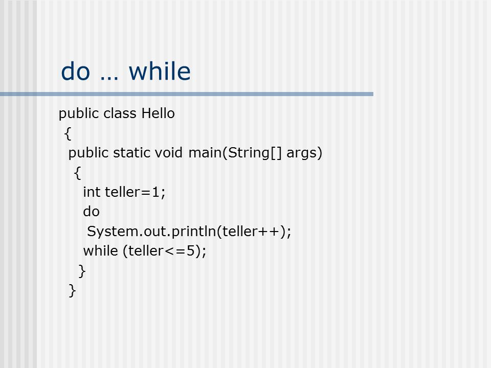 do … while public class Hello { public static void main(String[] args)